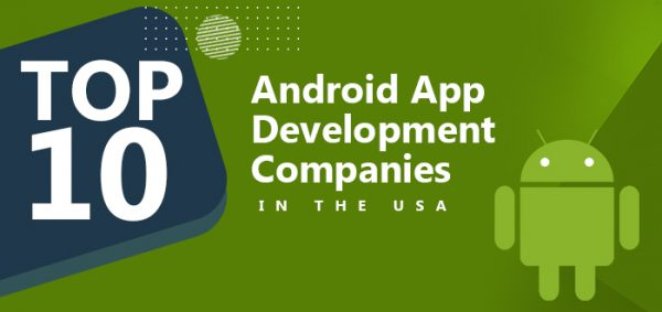 Top 10 Android App Development Companies in the USA
