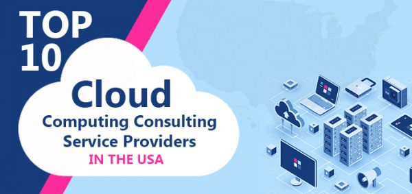 Top 10 Cloud Computing Consulting Service Providers in the USA