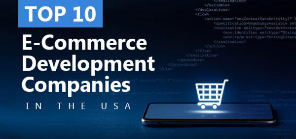 Top 10 E-Commerce Development Companies in the USA