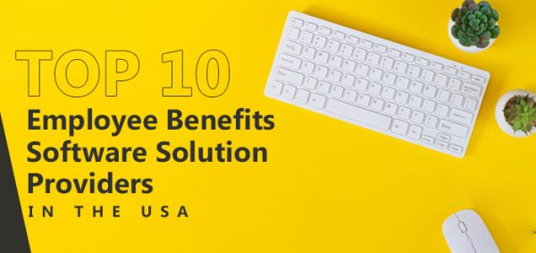Top 10 Employee Benefits Software Solution Providers in the USA