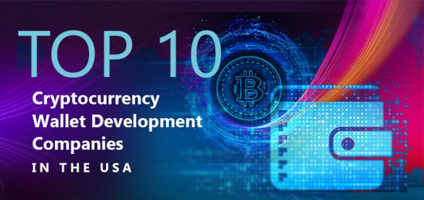 Top 10 Cryptocurrency Wallet Development Companies in the USA