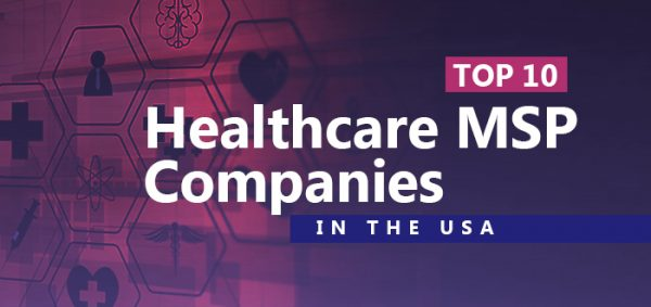 Top 10 Healthcare MSP Companies in the USA