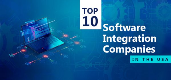 Top 10 Software Integration Companies in the USA